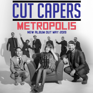 CUT CAPERS - METROPOLIS - ALBUM TOUR - MAY 2019